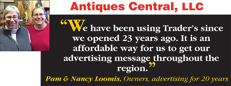 We've been using Trader's since we opened 23 years ago. It is an affordable way for us to get our advertising message throughout the region. - Pam & Nancy Loomis, Owners, advertising for over 20 years